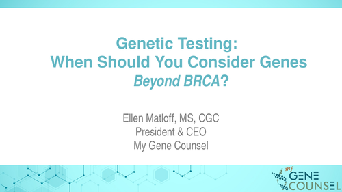 Genetic Testing: When Should You Consider Testing Beyond BRCA?